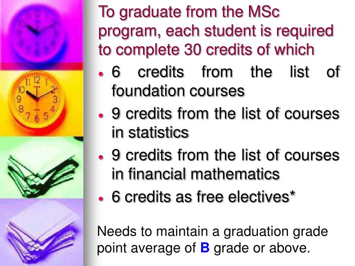 To graduate from the MSc program, each student is required to complete 30 credits of which