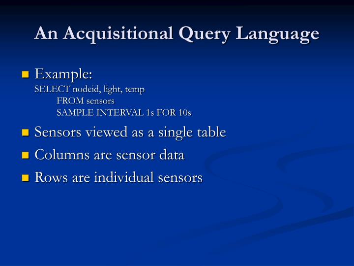 An Acquisitional Query Language
