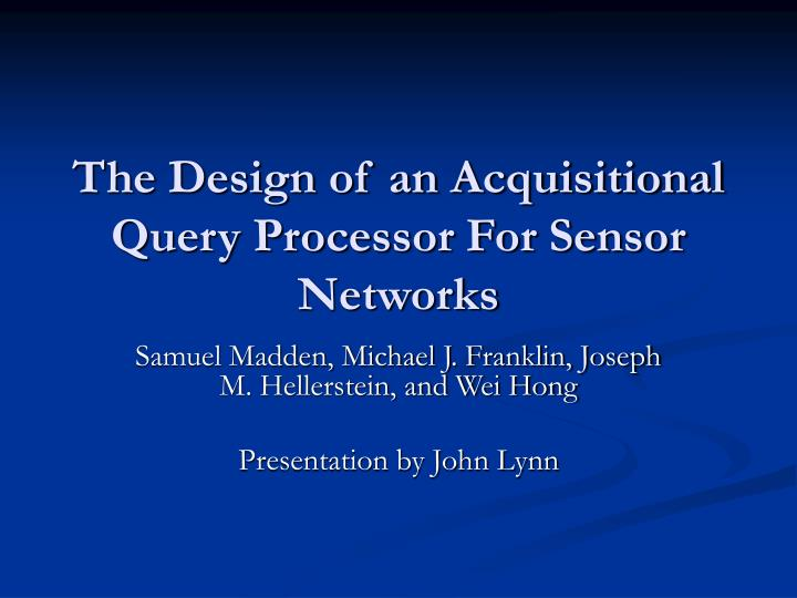 The Design of an Acquisitional Query Processor For Sensor Networks