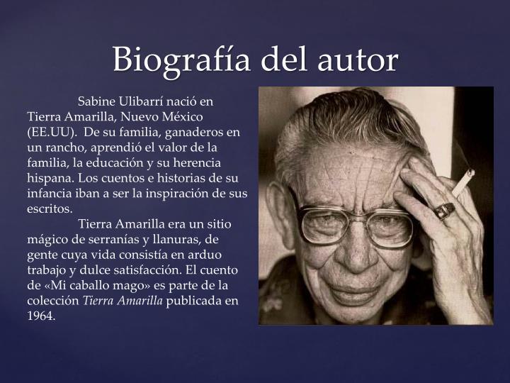 Sabine Ulibarrí nació en Tierra Amarilla, Nuevo México (EE.UU).  De su familia, ganaderos en un rancho, aprendió el valor de la familia, la educación y su herencia hispana. Los cuentos e historias de su infancia iban a ser la inspiración de sus escritos.