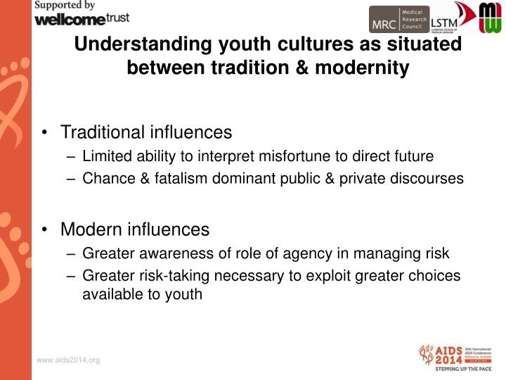 Understanding youth cultures as situated between tradition & modernity