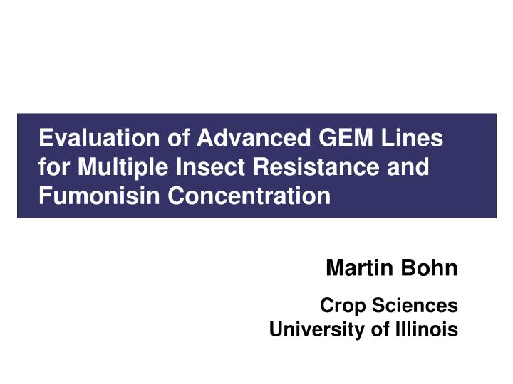 Evaluation of Advanced GEM Lines for Multiple Insect Resistance and Fumonisin Concentration