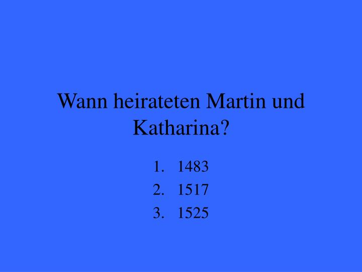 Wann heirateten Martin und Katharina?