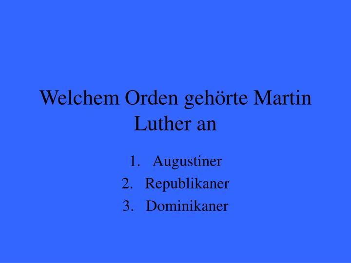 Welchem Orden gehörte Martin Luther an