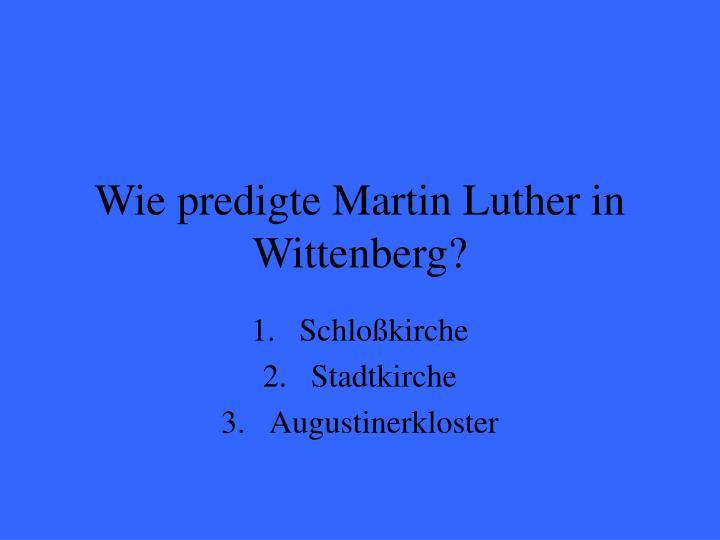 Wie predigte Martin Luther in Wittenberg?