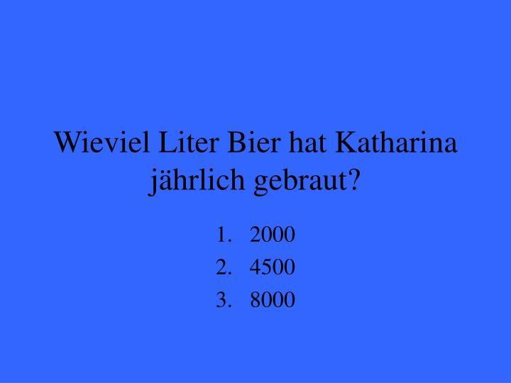 Wieviel Liter Bier hat Katharina jährlich gebraut?
