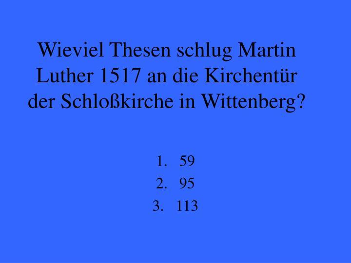 Wieviel Thesen schlug Martin Luther 1517 an die Kirchentür der Schloßkirche in Wittenberg?