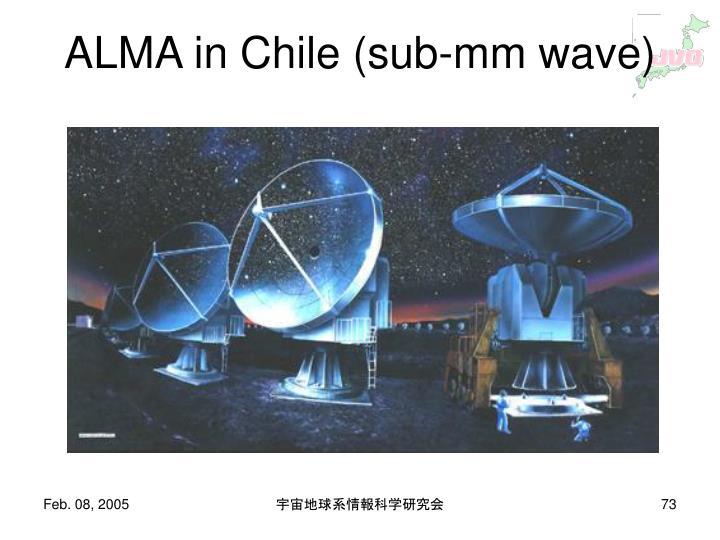 ALMA in Chile (sub-mm wave)
