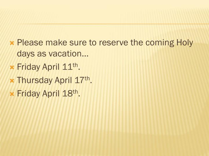 Please make sure to reserve the coming Holy days as vacation…