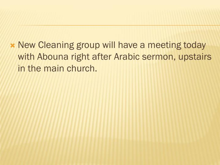 New Cleaning group will have a meeting today with Abouna right after Arabic sermon, upstairs in the main church.