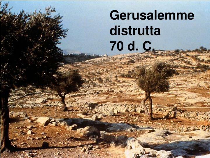 Gerusalemme distrutta                70 d. C.