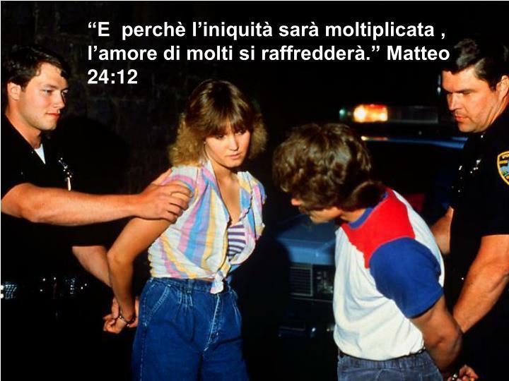 """""""E  perchè l'iniquità sarà moltiplicata , l'amore di molti si raffredderà."""" Matteo 24:12"""