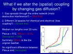 what if we alter the spatial coupling by changing gas diffusion