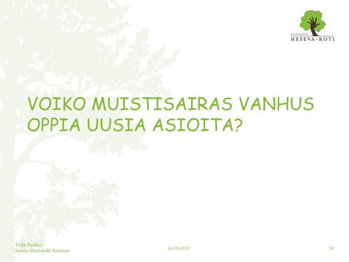 VOIKO MUISTISAIRAS VANHUS OPPIA UUSIA ASIOITA?