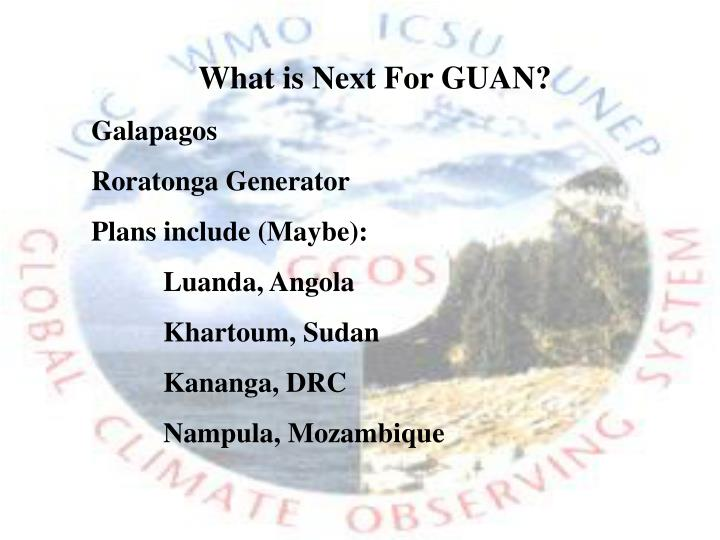 What is Next For GUAN?