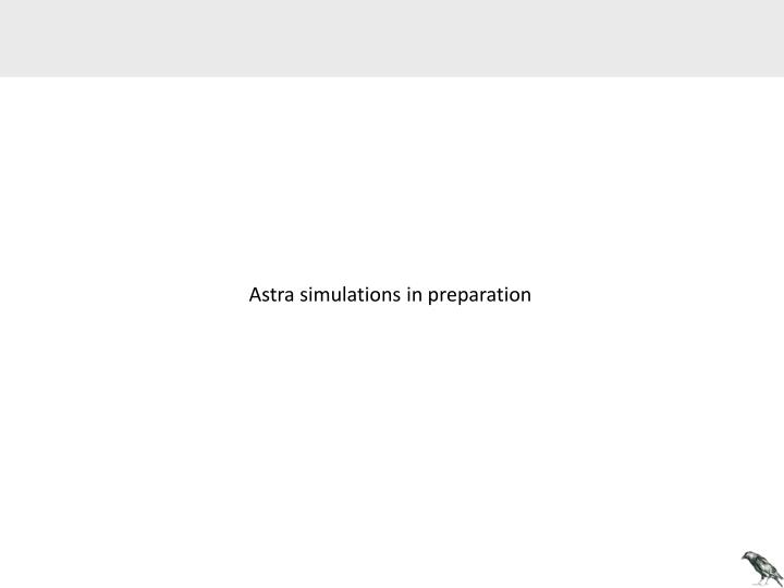 Astra simulations in preparation