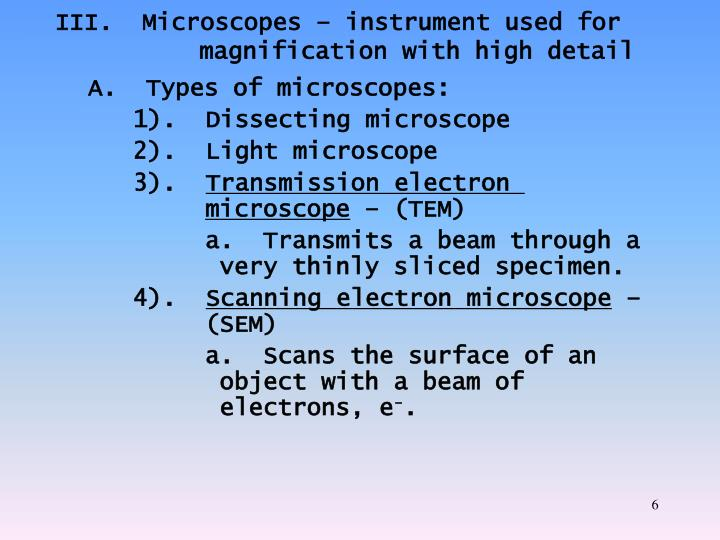 III.  Microscopes – instrument used for magnification with high detail
