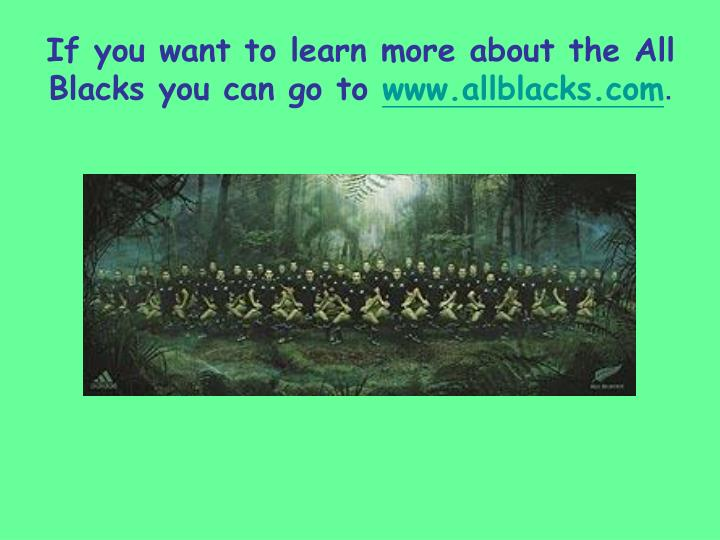 If you want to learn more about the All Blacks you can go to