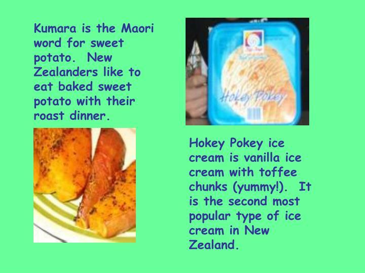 Kumara is the Maori word for sweet potato.  New Zealanders like to eat baked sweet potato with their roast dinner.