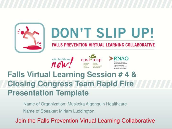 Falls Virtual Learning Session # 4 & Closing Congress Team Rapid Fire  Presentation Template