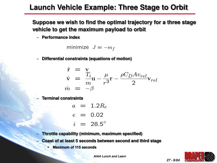 Suppose we wish to find the optimal trajectory for a three stage vehicle to get the maximum payload to orbit