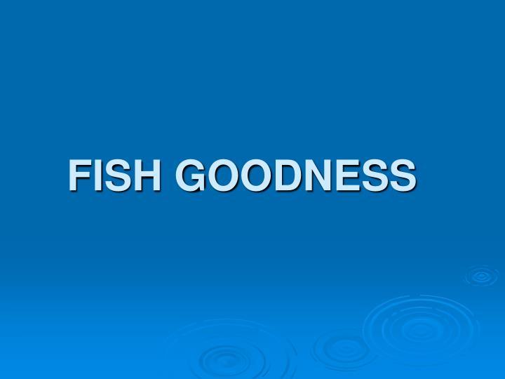 FISH GOODNESS