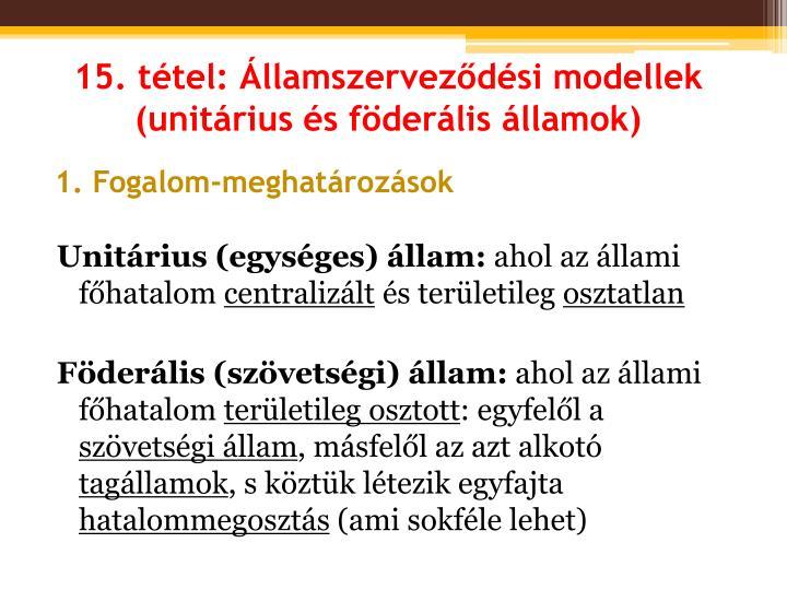 15. tétel: Államszerveződési modellek (unitárius és föderális államok)