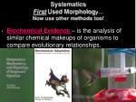 systematics first used morpholog y now use other methods too