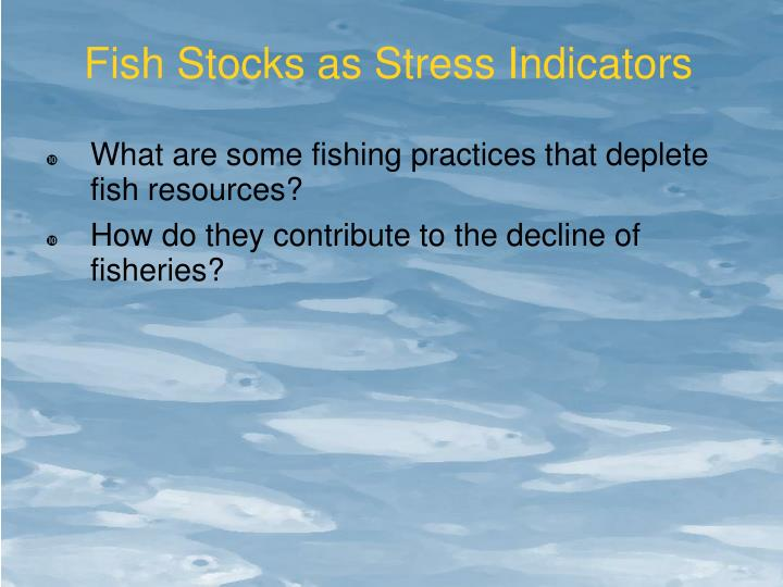 Fish Stocks as Stress Indicators