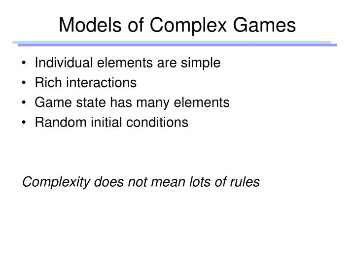 Models of Complex Games