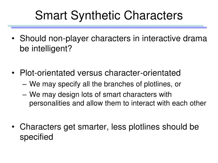 Smart Synthetic Characters