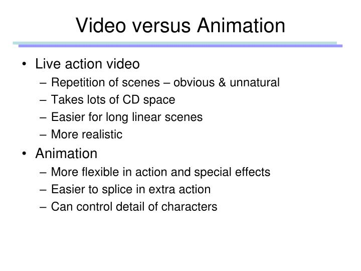 Video versus Animation