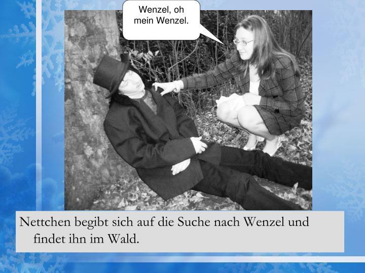 Wenzel, oh mein Wenzel.