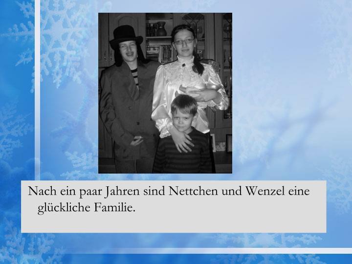Nach ein paar Jahren sind Nettchen und Wenzel eine glückliche Familie.