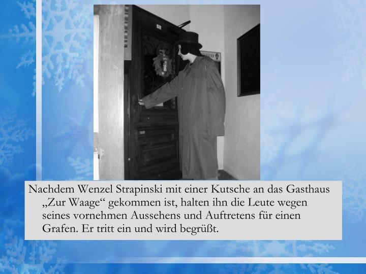"""Nachdem Wenzel Strapinski mit einer Kutsche an das Gasthaus """"Zur Waage"""" gekommen ist, halten ihn die Leute wegen seines vornehmen Aussehens und Auftretens für einen Grafen. Er tritt ein und wird begrüßt."""