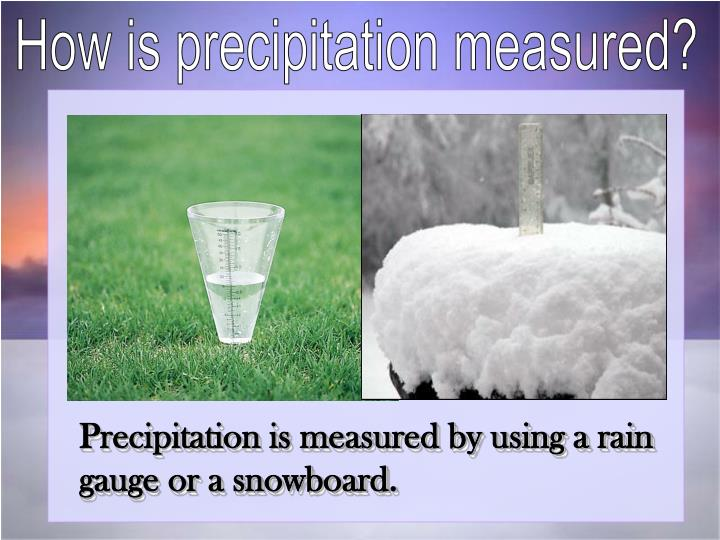 How is precipitation measured?