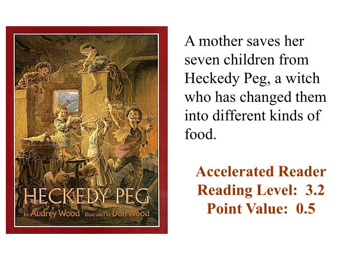 A mother saves her seven children from Heckedy Peg, a witch who has changed them into different kinds of food.