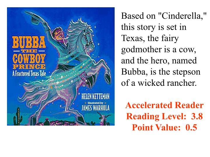 "Based on ""Cinderella,"" this story is set in Texas, the fairy godmother is a cow, and the hero, named Bubba, is the stepson of a wicked rancher."