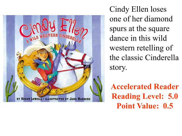 Cindy Ellen loses one of her diamond spurs at the square dance in this wild western retelling of the classic Cinderella story.
