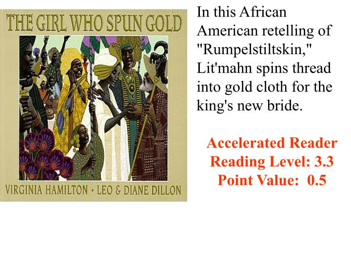 "In this African American retelling of ""Rumpelstiltskin,"" Lit'mahn spins thread into gold cloth for the king's new bride."