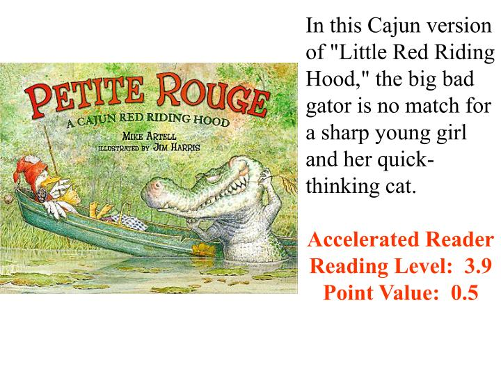 "In this Cajun version of ""Little Red Riding Hood,"" the big bad gator is no match for a sharp young girl and her quick-thinking cat."