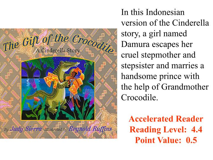 In this Indonesian version of the Cinderella story, a girl named Damura escapes her cruel stepmother and stepsister and marries a handsome prince with the help of Grandmother Crocodile.