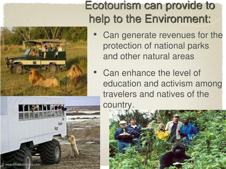 Ecotourism can provide to help to the Environment: