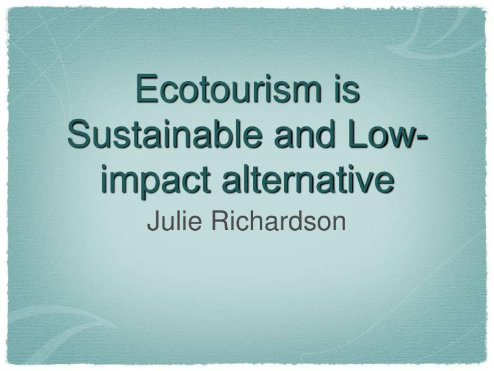 Ecotourism is Sustainable and Low-impact alternative
