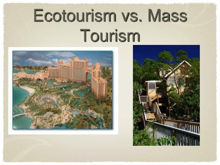 Ecotourism vs. Mass Tourism