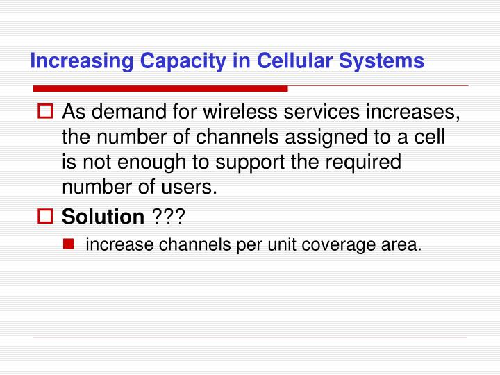 Increasing Capacity in Cellular Systems