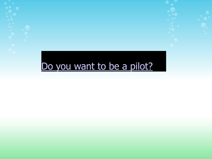 Do you want to be a pilot?