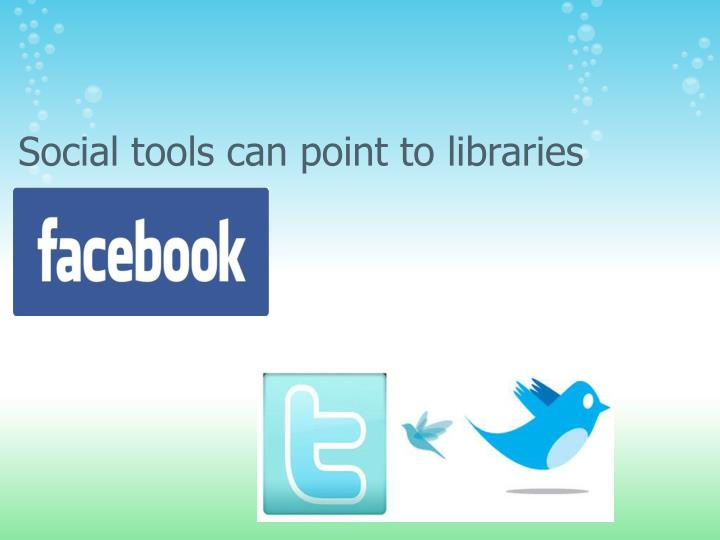 Social tools can point to libraries