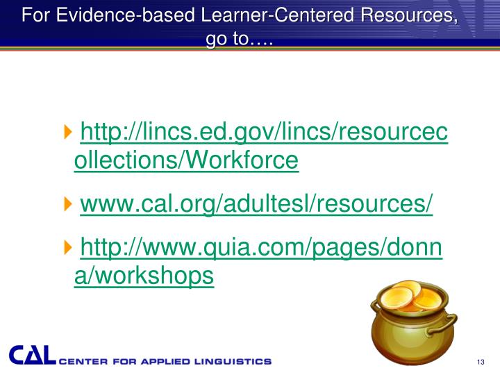 For Evidence-based Learner-Centered Resources, go to….