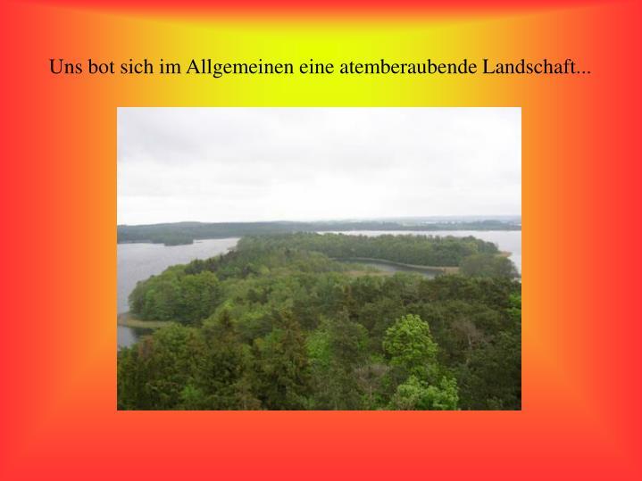 Uns bot sich im Allgemeinen eine atemberaubende Landschaft...